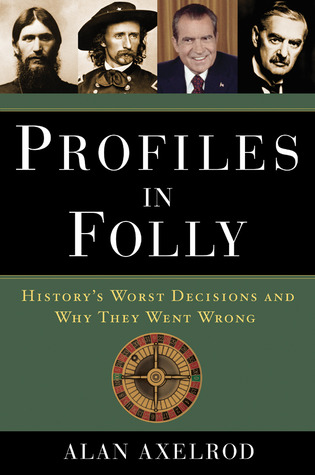 Profiles in Folly by Alan Axelrod