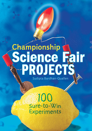 Championship Science Fair Projects: 100 Sure-to-Win Experiments