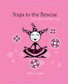 Yoga to the Rescue: Remedies for Real Girls