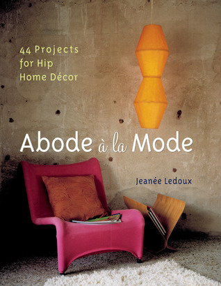 Abode la mode 44 projects for hip home dcor by jeanee ledoux 1164809 teraionfo