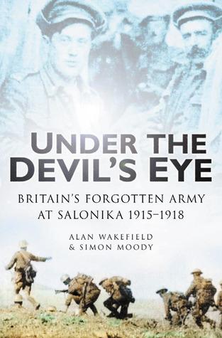 Under the Devil's Eye: Britain's Forgotten Army at Salonika 1915-1918