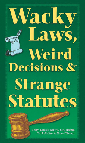 Ebook Wacky Laws, Weird Decisions, Strange Statutes by Sheryl Lindsell-Roberts PDF!