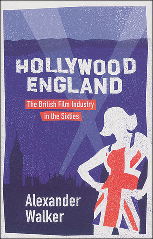 Hollywood England: The British Film Industry in the Sixties