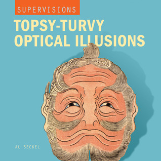 SuperVisions: Topsy-Turvy Optical Illusions