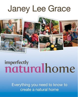 Imperfectly Natural Home: Everything You Need to Know to Create a Natural Home