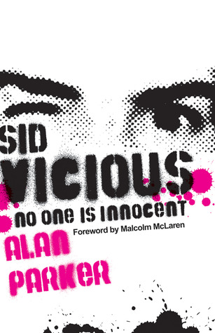 Sid Vicious: No One is Innocent par Alan G. Parker, Malcolm McLaren