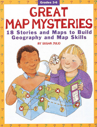 Great Map Mysteries: 18 Stories and Maps to Build Geography and Map Skills