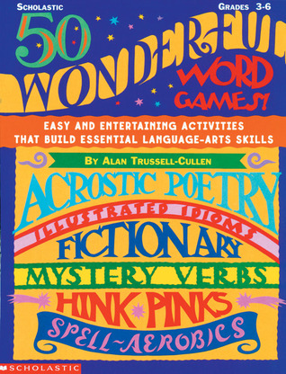 50 Wonderful Word Games: Easy and Entertaining Activities That Build Essential Language- arts Skills