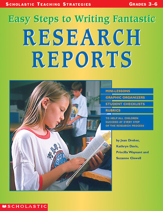 Easy Steps To Writing Fantastic Research Reports: Mini-lessons, Graphic Organizers, And Checklists To Help All Students Succeed At Every Step Of the Research Process