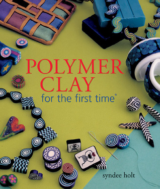 Polymer Clay for the first time®