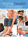 Home Health Massage: Simple Routines for Yourself, Your Friends and Family