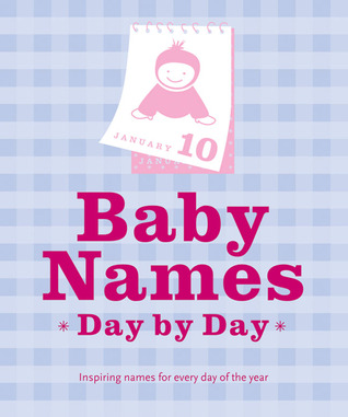 Baby Names Day by Day: Inspiring Names for Every Day of the Year