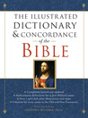 The Illustrated Dictionary  Concordance of the Bible, New Revised Edition