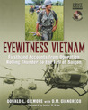 Eyewitness Vietnam: Firsthand Accounts from Operation Rolling Thunder to the Fall of Saigon
