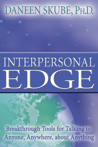 Interpersonal Edge: Breakthrough Tools for Talking to Anyone, Anywhere, about Anything