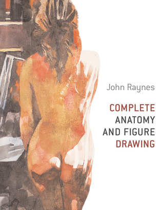 Complete Anatomy and Figure Drawing by John Raynes
