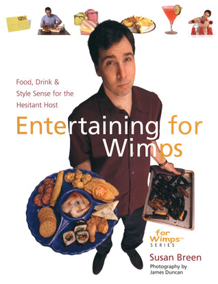 Entertaining for Wimps: Food, Drink  Style Sense for the Hesitant Host
