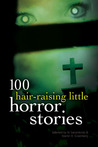 100 Hair-Raising Little Horror Stories