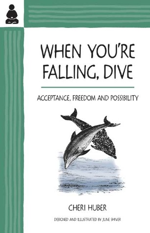 When You're Falling, Dive:  Acceptance, Freedom and Possibility