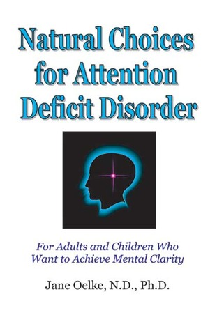 Natural Choices for Attention Deficit Disorder: For Adults and Children Who Want to Achieve Mental Clarity
