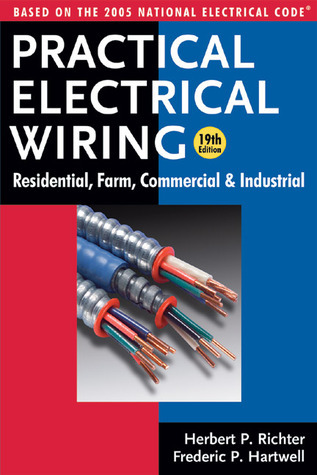 Practical Electrical Wiring: Residential, Farm, Commercial and Industrial: Based on the 2005 National Electrical Code