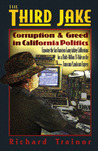 The Third Jake: Corruption & Greed in California Politics-Exposing the San Francisco Gang Taking Californians for a Multi-Billion $$ Ride on the Transcam/Landscam Express