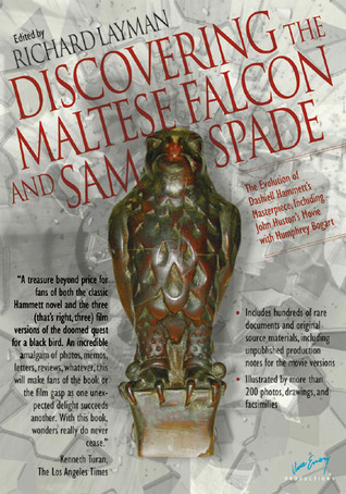 Discovering The Maltese Falcon and Sam Spade: The Evolution of Dashiell Hammett's Masterpiece, Including John Huston's Movie with Humphrey Bogart