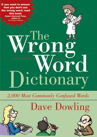 The Wrong Word Dictionary: 2,000 Most Commonly Confused Words