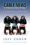 Cable News Confidential by Jeff Cohen