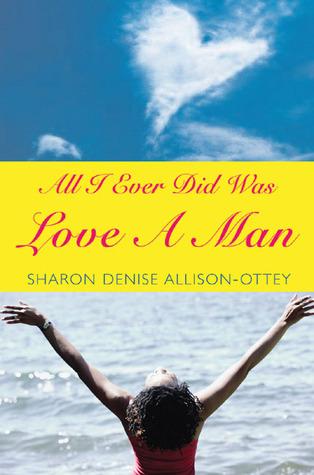All I Ever Did Was Love a Man 978-0976444343 por Sharon Denise Allison-Ottey MOBI FB2