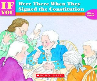 If You Were There When They Signed The Constitution by Elizabeth Levy