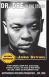 Dr. DRE in the Studio: From Compton, Death Row, Snoop Dogg, Eminem, 50 Cent, the Game and Mad Money - The Life, Times and Aftermath of the Notorious Record Producer - Dr. DRE