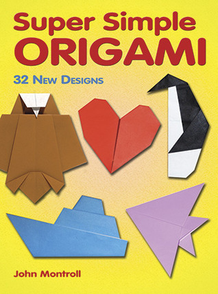 Super Simple Origami: 32 New Designs