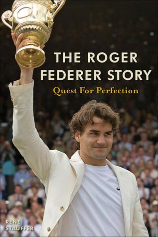 The Roger Federer Story by Rene Stauffer