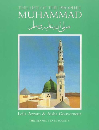 The Life of the Prophet Muhammad by Leila Azzam