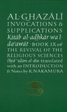 Al-Ghazali on Invocations and Supplications (Book IX of The Revival of the Religious Sciences)