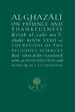 Al-Ghazali on Patience and Thankfulness (Book XXXII of The Revival of the Religious Sciences)