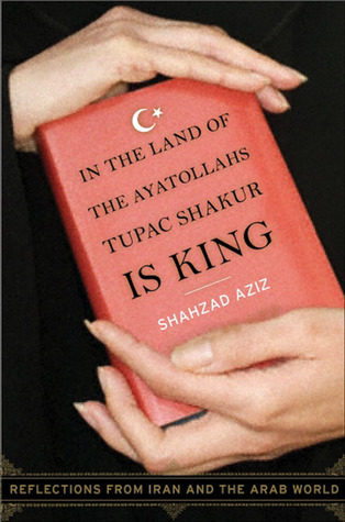 In the Land of the Ayatollahs Tupac Shakur Is King: Reflections from Iran and the Arab World