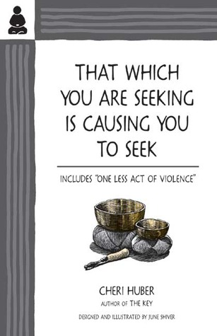 That Which You Are Seeking Is Causing You to Seek by Cheri Huber