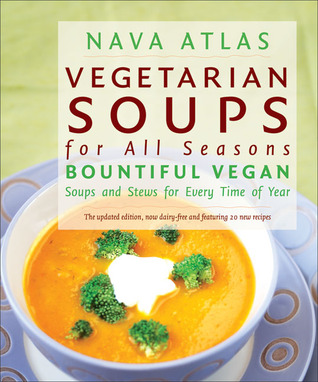 Vegetarian Soups for All Seasons: Bountiful Vegan Soups and Stews for Every Time of Year
