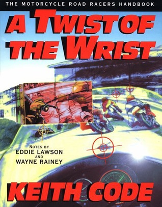 A Twist of the Wrist - Interactive Vol. 1: The Motorcycle Roadracer's Handbook