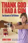 Thank God I Had a Gun: True Accounts of Self-Defense