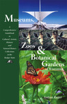Museums, Zoos, and Botanical Gardens of Wisconsin: A Comprehensive Guidebook to Cultural, Artistic, Historic, and Natural History Collections in the Badger State
