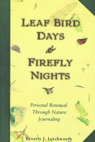 Leaf Bird Days and Firefly Nights by Beverly J. Letchworth