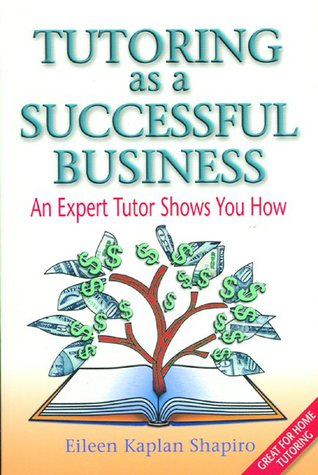 Tutoring as a Successful Business: An Expert Tutor Shows You How
