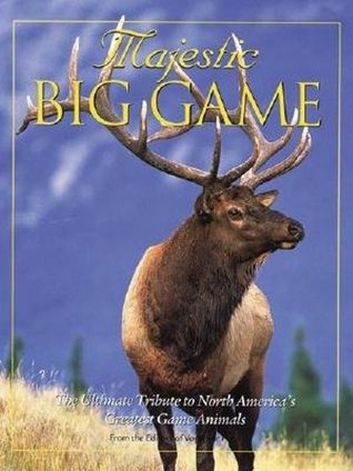 Majestic Big Game: The Ultimate Tribute to North America's Greatest Game Animals