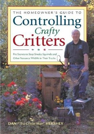 The Critter Control Handbook: Pro Secrets for Stopping Sneaky Squirrels and Other Crafty Critters in Their Tracks MOBI FB2 por Dan Hershey 978-0896585881