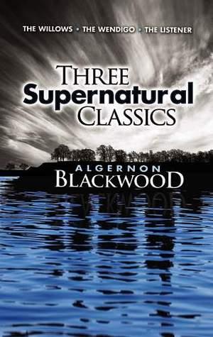 Three Supernatural Classics by Algernon Blackwood