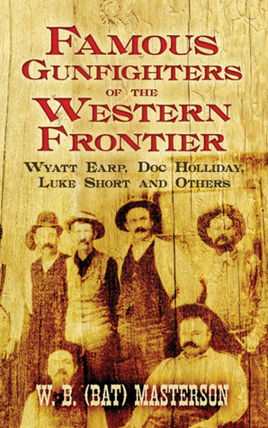 Famous Gunfighters of the Western Frontier by W.B. Masterson