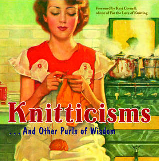 Knitticisms...And Other Purls of Wisdom by Kari Cornell